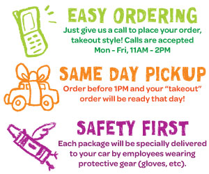 Takeout Program Highlights: easy ordering, same day pickup and safety first!